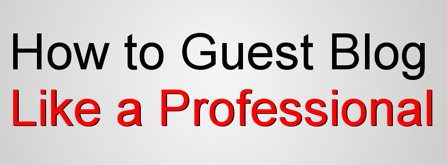 How to Guest Blog Like A Professional (& What You're NOT Doing)