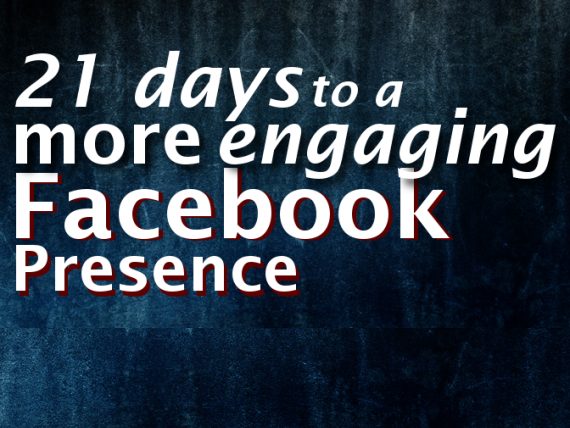 21 Days to a More Engaging Facebook presence. (Intro)